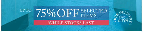 75% OFF SELECTED ITEMS - WHILE STOCKS LAST